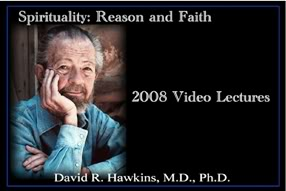 David R. Hawkins – Spirituality: Reason and Faith (2008 Series) http://Glukom.com