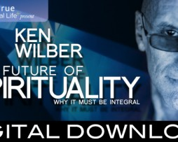 Ken Wilber - The Future of Spirituality